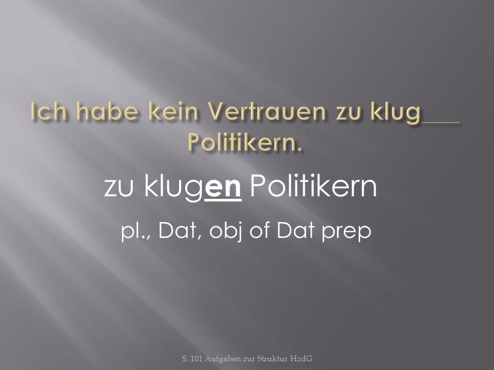 S. 101 Aufgaben zur Struktur HzdG zu klug en Politikern pl., Dat, obj of Dat prep