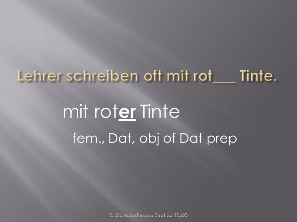 S. 101 Aufgaben zur Struktur HzdG mit rot er Tinte fem., Dat, obj of Dat prep