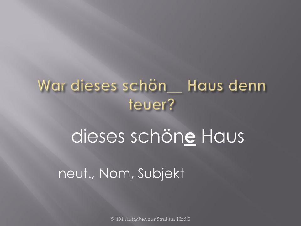 S. 101 Aufgaben zur Struktur HzdG Schön e Häuser plural, Nom, Subjekt