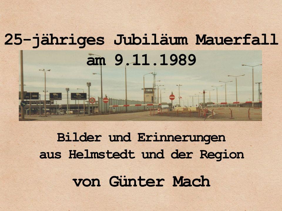 25-jähriges Jubiläum Mauerfall am 9.11.1989 Bilder und Erinnerungen aus Helmstedt und der Region von Günter Mach