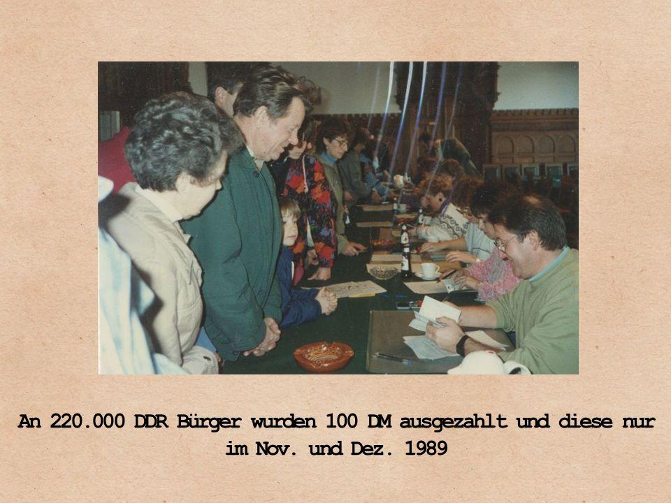 An 220.000 DDR Bürger wurden 100 DM ausgezahlt und diese nur im Nov. und Dez. 1989