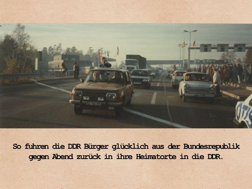 So fuhren die DDR Bürger glücklich aus der Bundesrepublik gegen Abend zurück in ihre Heimatorte in die DDR.