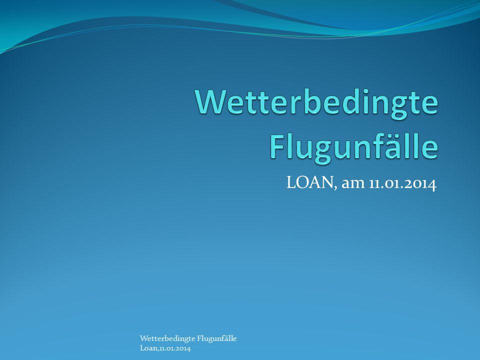 LOAN, am 11.01.2014 Wetterbedingte Flugunfälle Loan,11.01.2014