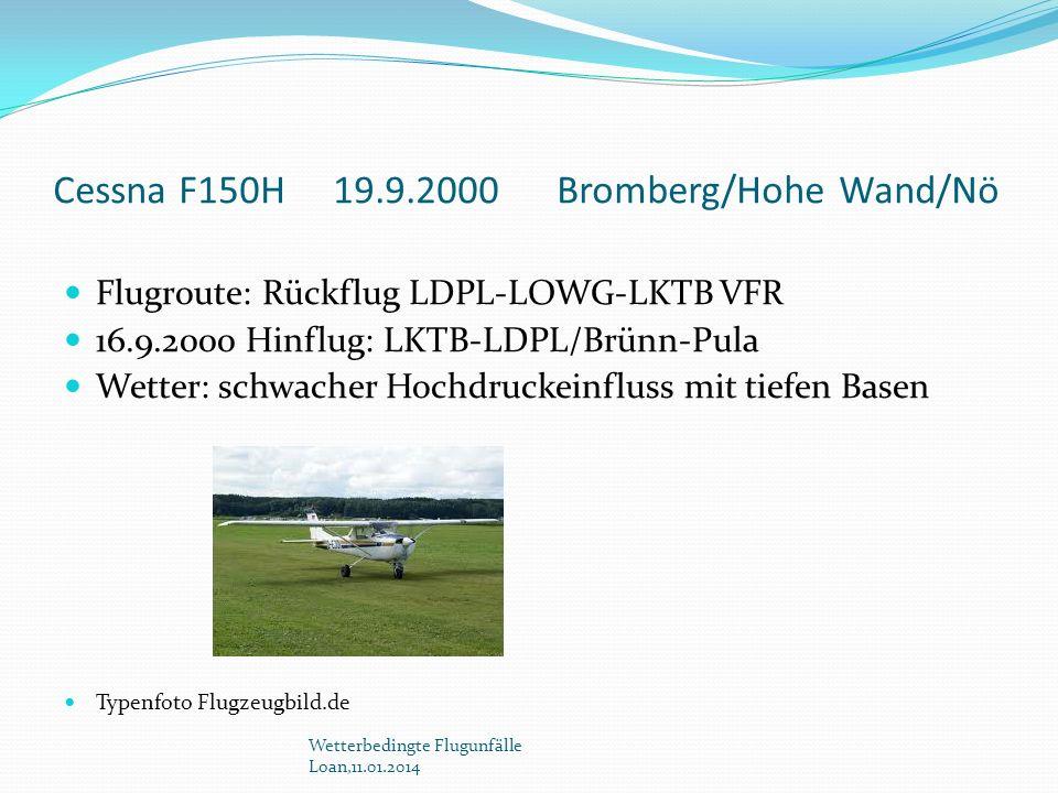 Cessna F150H 19.9.2000 Bromberg/Hohe Wand/Nö Flugroute: Rückflug LDPL-LOWG-LKTB VFR 16.9.2000 Hinflug: LKTB-LDPL/Brünn-Pula Wetter: schwacher Hochdruc