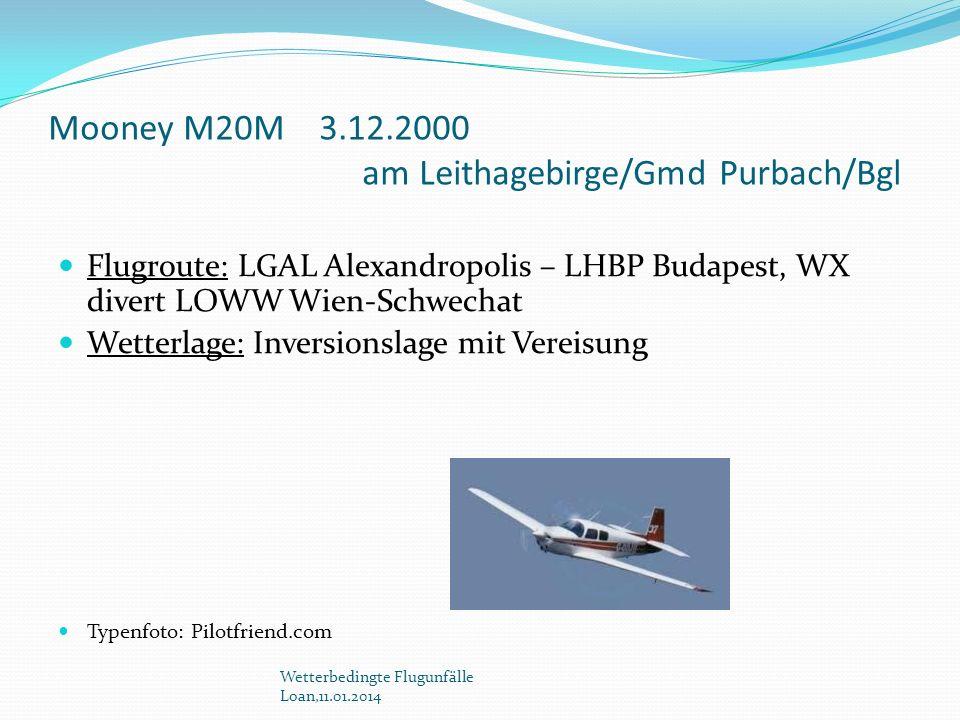 Mooney M20M 3.12.2000 am Leithagebirge/Gmd Purbach/Bgl Flugroute: LGAL Alexandropolis – LHBP Budapest, WX divert LOWW Wien-Schwechat Wetterlage: Inver