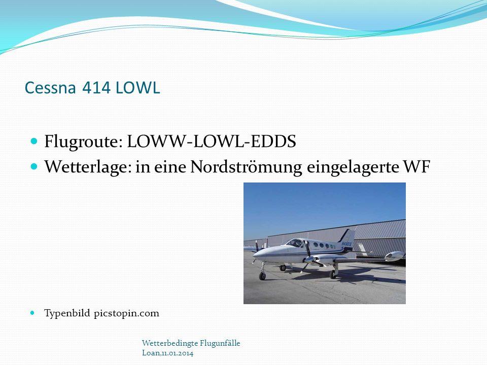 Cessna 414 LOWL Flugroute: LOWW-LOWL-EDDS Wetterlage: in eine Nordströmung eingelagerte WF Typenbild picstopin.com Wetterbedingte Flugunfälle Loan,11.
