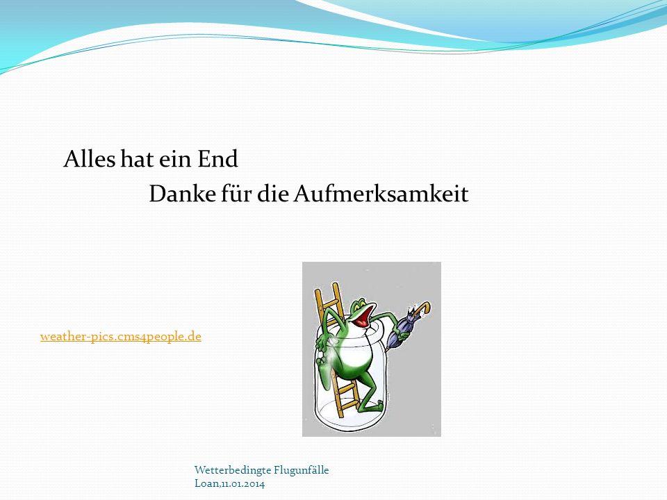 Alles hat ein End Danke für die Aufmerksamkeit weather-pics.cms4people.de Wetterbedingte Flugunfälle Loan,11.01.2014
