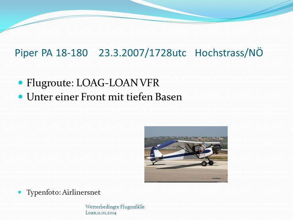 Piper PA 18-180 23.3.2007/1728utc Hochstrass/NÖ Flugroute: LOAG-LOAN VFR Unter einer Front mit tiefen Basen Typenfoto: Airlinersnet Wetterbedingte Flu