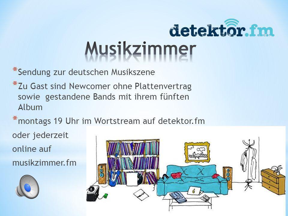 * Detektor.fm-Session * Detektor.fm präsentiert: * Musikvideo der Woche * Album der Woche * Reingehört * Beat! * Das gelesene Lied * Musikzimmer * Sai