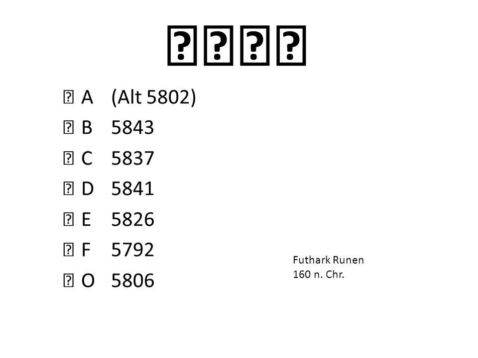 A(Alt 5802) B5843 C5837 D5841 E5826 F5792 O5806 Futhark Runen 160 n. Chr.