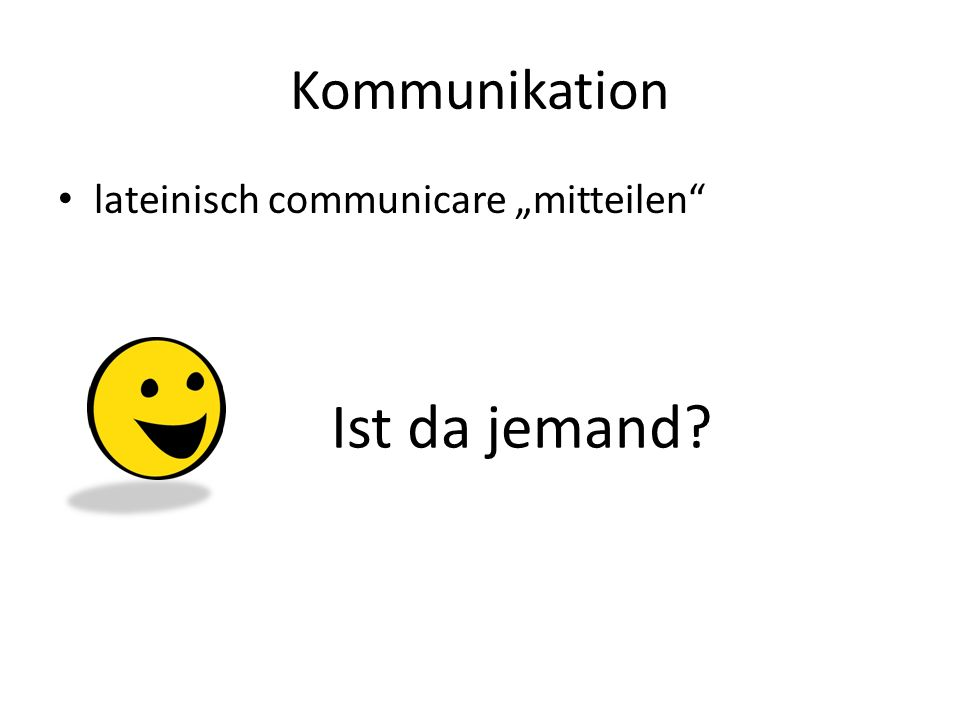 Kommunikation Ist da jemand? Ich könnte ja antworten.