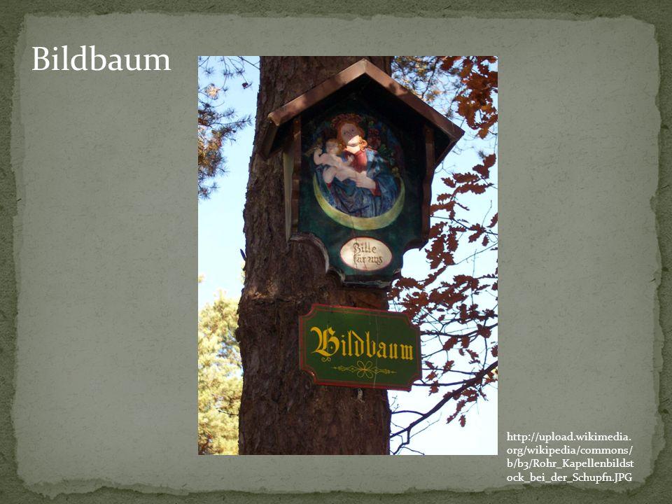 http://upload.wikimedia. org/wikipedia/commons/ b/b3/Rohr_Kapellenbildst ock_bei_der_Schupfn.JPG Bildbaum