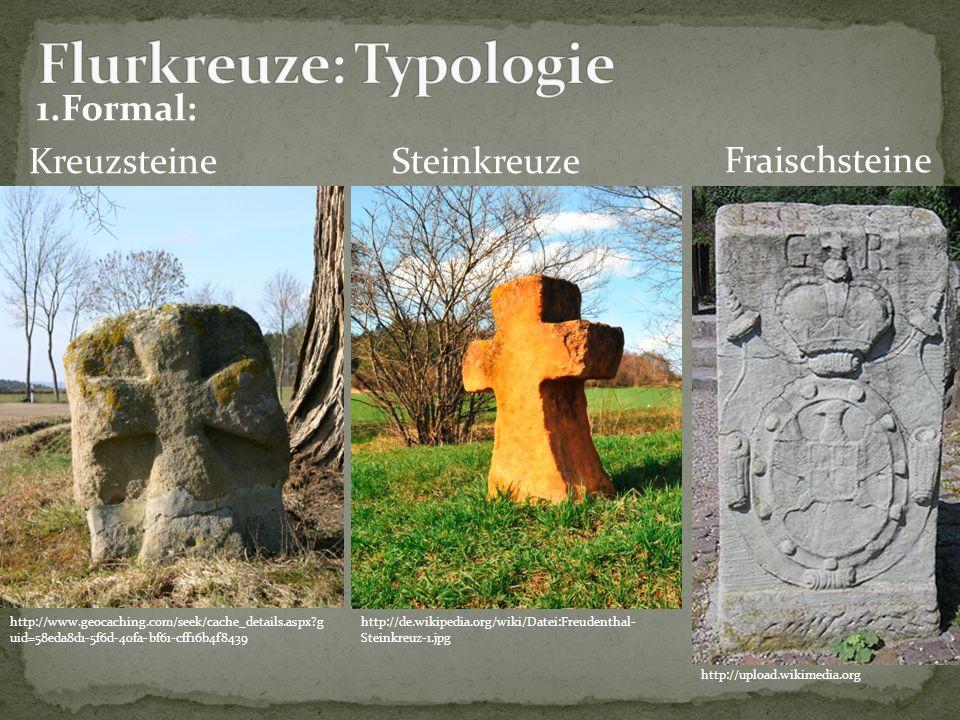 1.Formal: http://upload.wikimedia.org Fraischsteine Kreuzsteine http://www.geocaching.com/seek/cache_details.aspx?g uid=58eda8d1-5f6d-40fa-bf61-cff16b