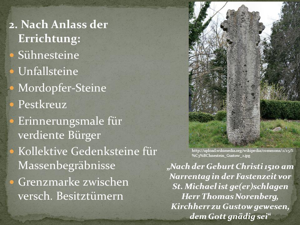 2. Nach Anlass der Errichtung: Sühnesteine Unfallsteine Mordopfer-Steine Pestkreuz Erinnerungsmale für verdiente Bürger Kollektive Gedenksteine für Ma