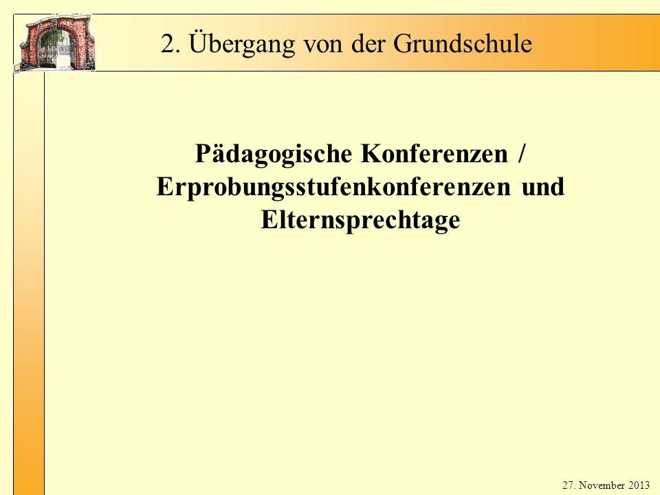 Fr. Bla ker t 2. Übergang von der Grundschule Pädagogische Konferenzen / Erprobungsstufenkonferenzen und Elternsprechtage 27. November 2013