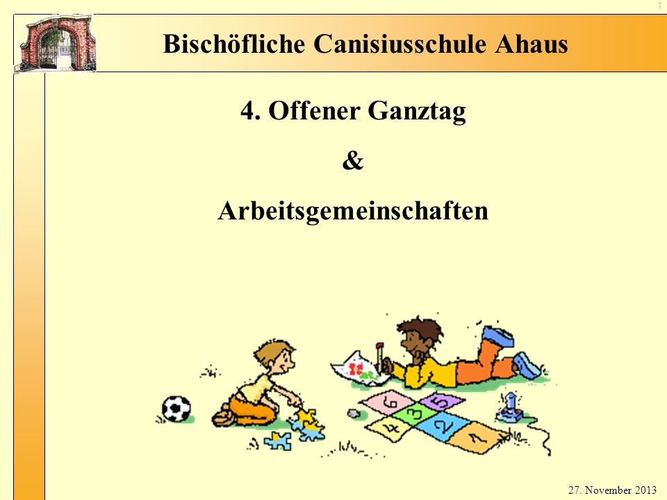7 Of fen er Ga nzt ag Bischöfliche Canisiusschule Ahaus 4. Offener Ganztag & Arbeitsgemeinschaften 27. November 2013