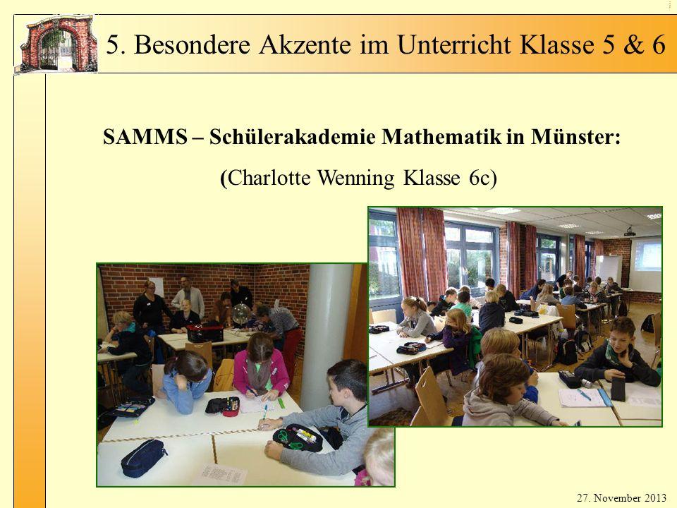 Spr ac he nw ahl Kl. 5 SAMMS – Schülerakademie Mathematik in Münster: (Charlotte Wenning Klasse 6c) 5. Besondere Akzente im Unterricht Klasse 5 & 6 27