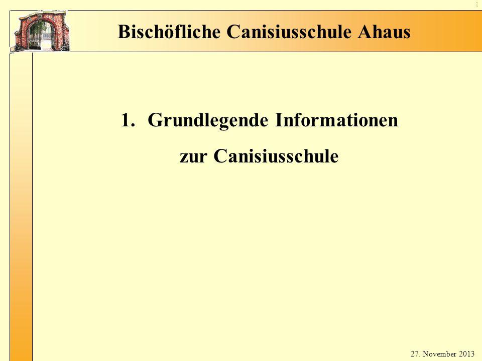 1 Sc hul leit un gin fos 1.Grundlegende Informationen zur Canisiusschule Bischöfliche Canisiusschule Ahaus 27. November 2013