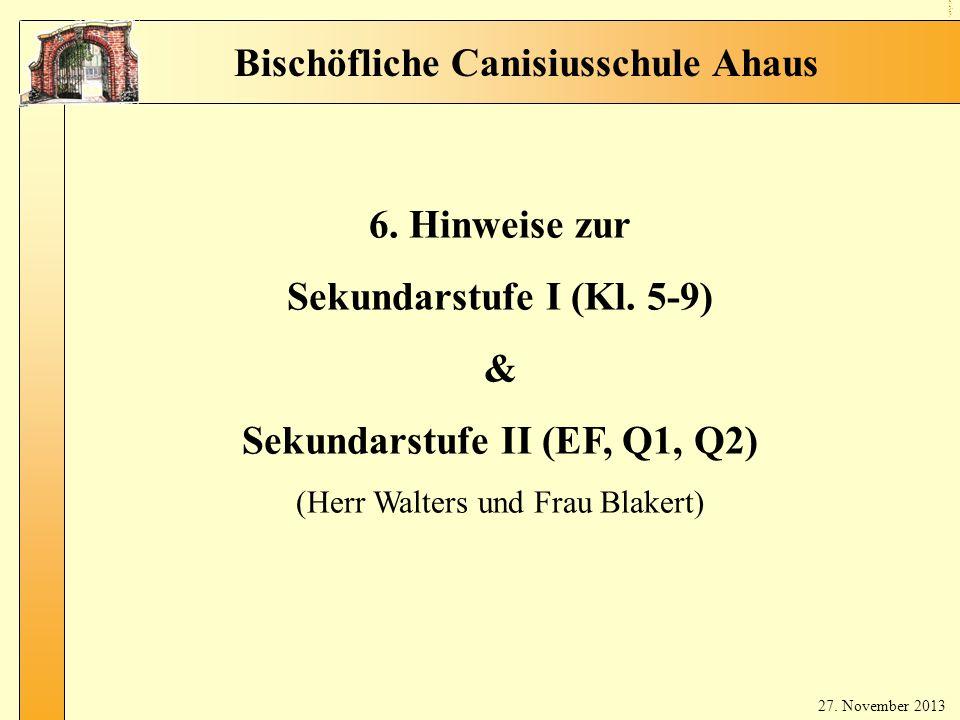 8 Hi nw eis e Mit tel- & Ob ers tuf e Bischöfliche Canisiusschule Ahaus 6. Hinweise zur Sekundarstufe I (Kl. 5-9) & Sekundarstufe II (EF, Q1, Q2) (Her