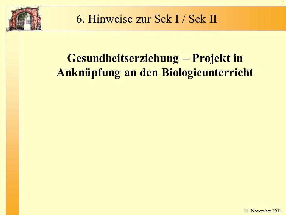 Spr ac he nw ahl Kl. 5 Gesundheitserziehung – Projekt in Anknüpfung an den Biologieunterricht 27. November 2013 6. Hinweise zur Sek I / Sek II