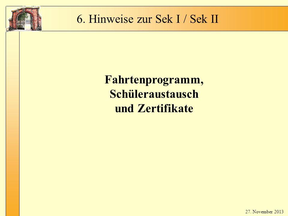 5 Fa htr en Fahrtenprogramm, Schüleraustausch und Zertifikate 27. November 2013 6. Hinweise zur Sek I / Sek II