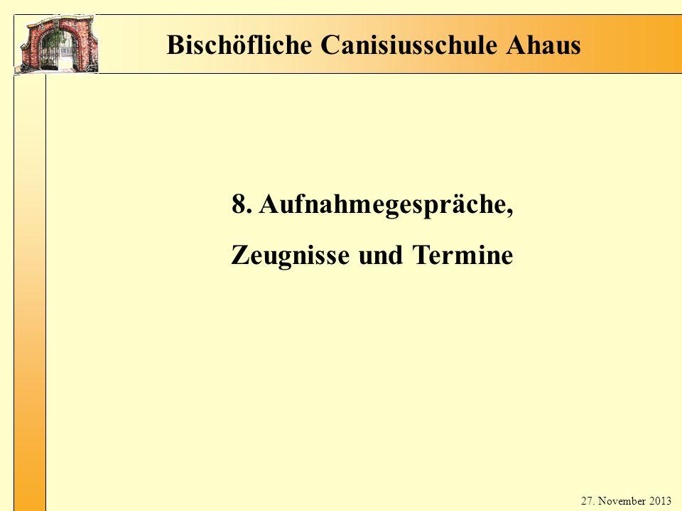 10 Au fna hm eg esp räc he Bischöfliche Canisiusschule Ahaus 8. Aufnahmegespräche, Zeugnisse und Termine 27. November 2013