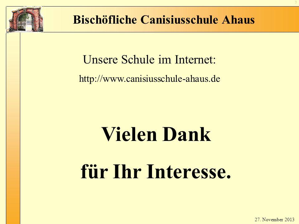 Ve rab sch ied un g Bischöfliche Canisiusschule Ahaus Vielen Dank für Ihr Interesse. Unsere Schule im Internet: http://www.canisiusschule-ahaus.de 27.