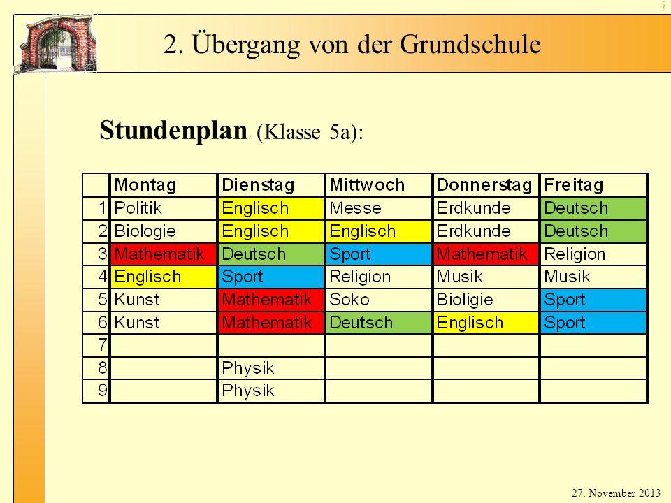 Stu nd en pla n (H au ptf äc her ) Stundenplan (Klasse 5a): 2. Übergang von der Grundschule 27. November 2013