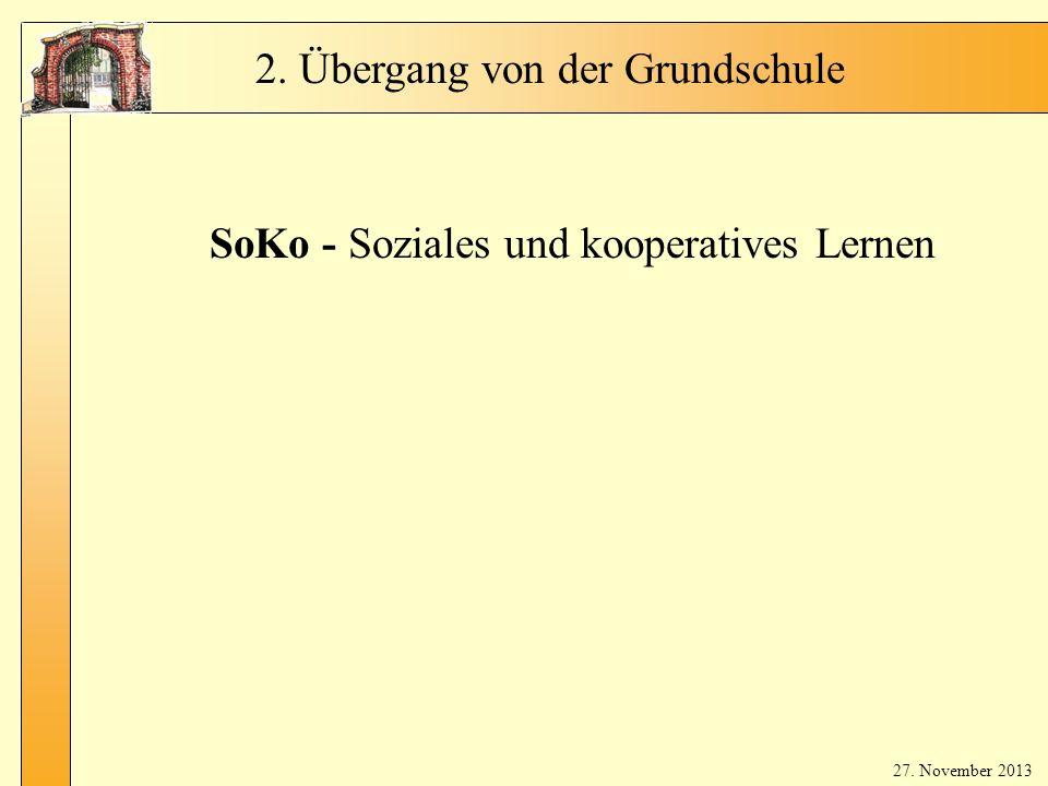 Fr. Bla ker t 2. Übergang von der Grundschule SoKo - Soziales und kooperatives Lernen 27. November 2013
