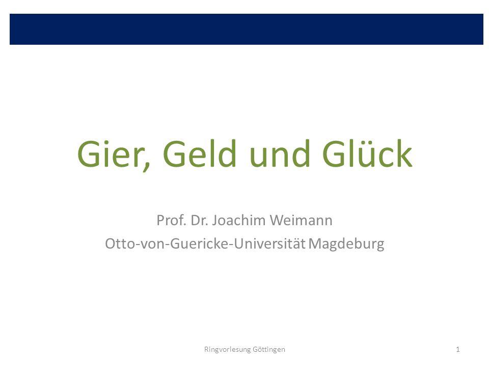 Gier, Geld und Glück Prof. Dr. Joachim Weimann Otto-von-Guericke-Universität Magdeburg Ringvorlesung Göttingen1