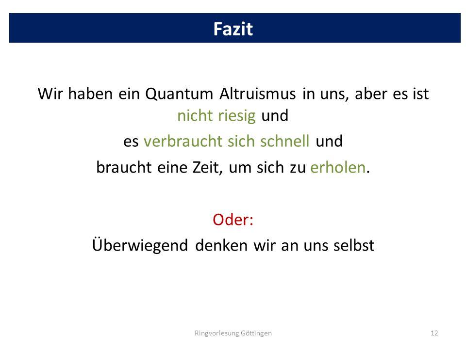 Fazit Wir haben ein Quantum Altruismus in uns, aber es ist nicht riesig und es verbraucht sich schnell und braucht eine Zeit, um sich zu erholen. Oder