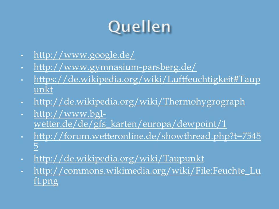 http://www.google.de/ http://www.gymnasium-parsberg.de/ https://de.wikipedia.org/wiki/Luftfeuchtigkeit#Taup unkt https://de.wikipedia.org/wiki/Luftfeu