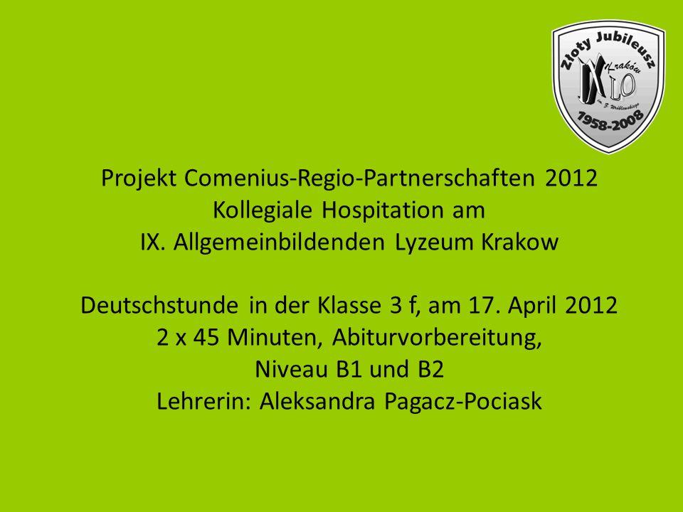 Projekt Comenius-Regio-Partnerschaften 2012 Kollegiale Hospitation am IX. Allgemeinbildenden Lyzeum Krakow Deutschstunde in der Klasse 3 f, am 17. Apr