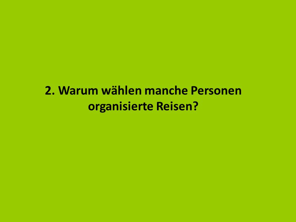 2. Warum wählen manche Personen organisierte Reisen?