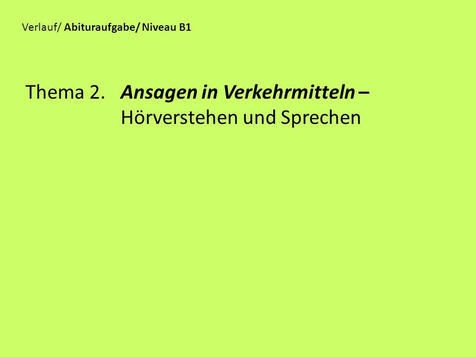 Thema 2.Ansagen in Verkehrmitteln – Hörverstehen und Sprechen Verlauf/ Abituraufgabe/ Niveau B1