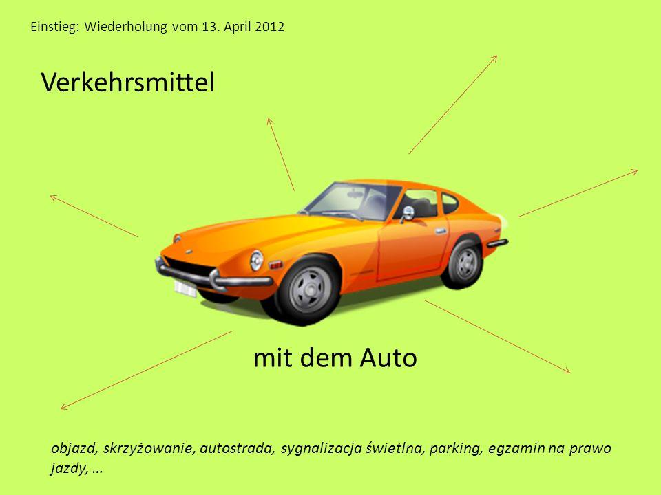 Einstieg: Wiederholung vom 13. April 2012 Verkehrsmittel mit dem Auto objazd, skrzyżowanie, autostrada, sygnalizacja świetlna, parking, egzamin na pra