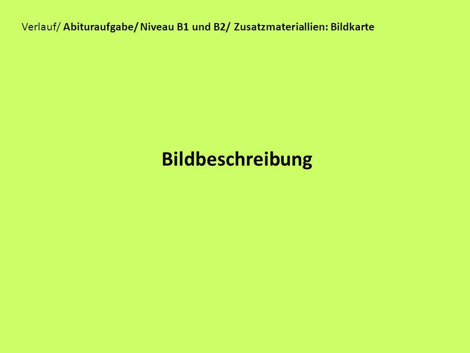 Bildbeschreibung Verlauf/ Abituraufgabe/ Niveau B1 und B2/ Zusatzmateriallien: Bildkarte