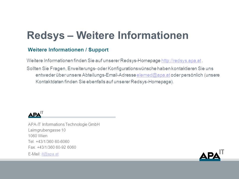 Redsys – Weitere Informationen Weitere Informationen / Support APA-IT Informations Technologie GmbH Laimgrubengasse 10 1060 Wien Tel. +43/1/360 60-606
