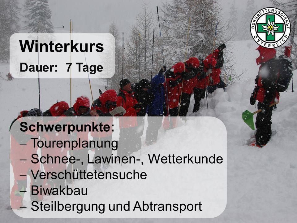 Winterkurs Schwerpunkte: Tourenplanung Schnee-, Lawinen-, Wetterkunde Verschüttetensuche Biwakbau Steilbergung und Abtransport Dauer: 7 Tage