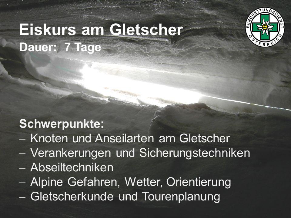 Eiskurs am Gletscher Dauer: 7 Tage Schwerpunkte: Knoten und Anseilarten am Gletscher Verankerungen und Sicherungstechniken Abseiltechniken Alpine Gefa
