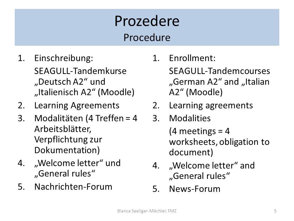 Prozedere Procedure 1.Einschreibung: SEAGULL-Tandemkurse Deutsch A2 und Italienisch A2 (Moodle) 2. Learning Agreements 3. Modalitäten (4 Treffen = 4 A