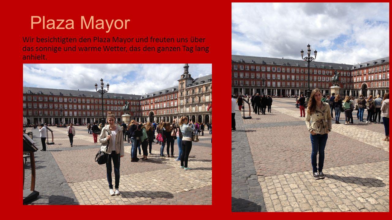 Plaza Mayor Wir besichtigten den Plaza Mayor und freuten uns über das sonnige und warme Wetter, das den ganzen Tag lang anhielt.