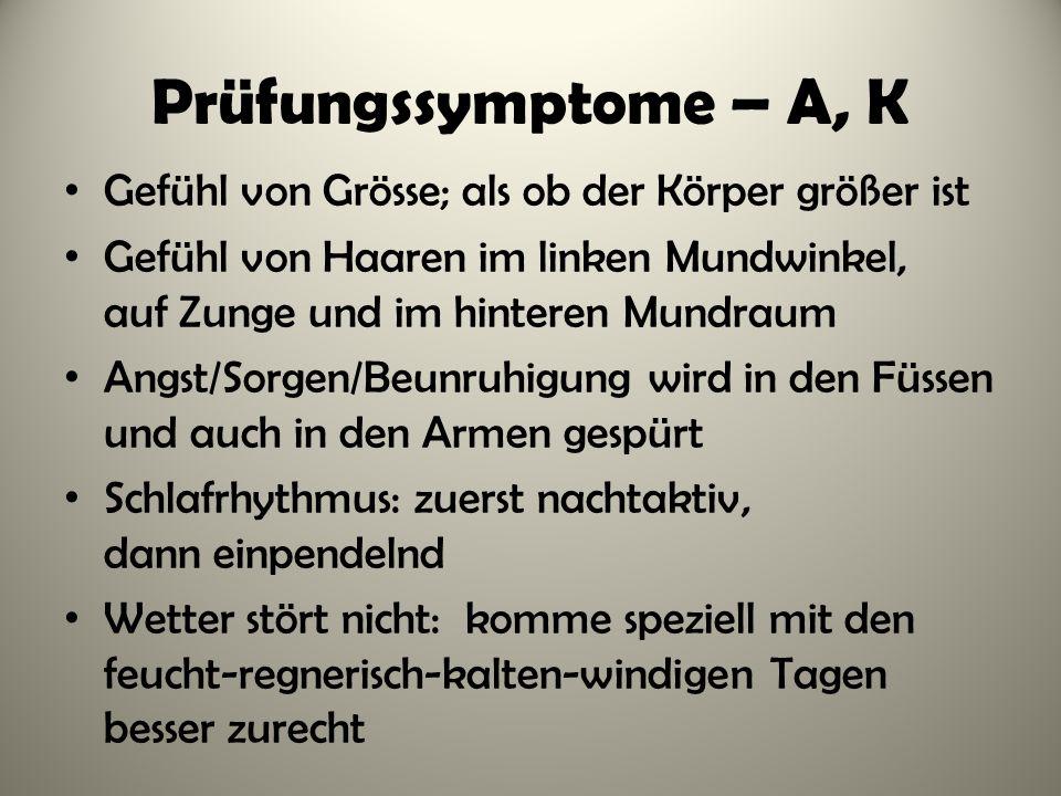 Prüfungssymptome – A, K Gefühl von Grösse; als ob der Körper größer ist Gefühl von Haaren im linken Mundwinkel, auf Zunge und im hinteren Mundraum Ang