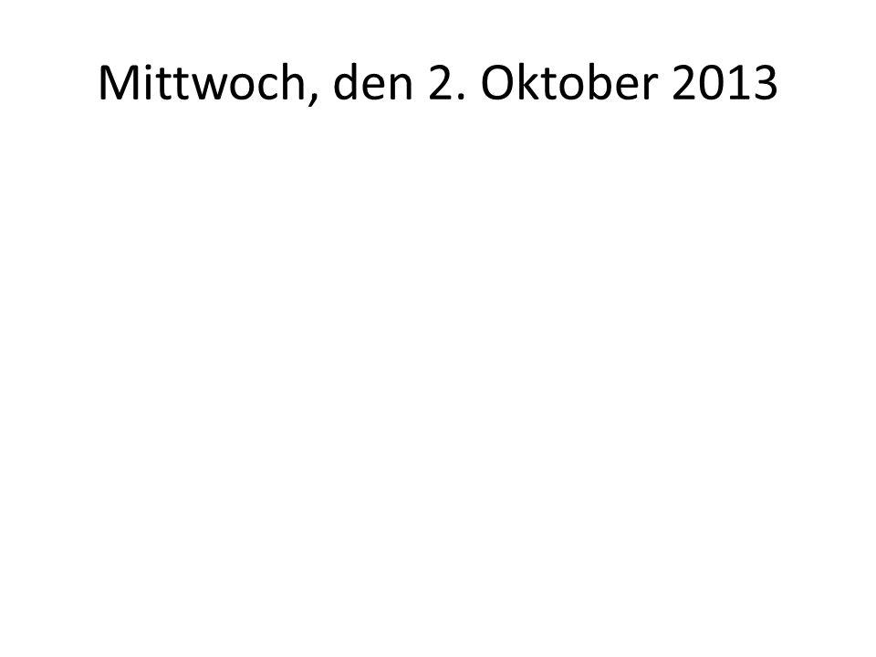 Mittwoch, den 2. Oktober 2013