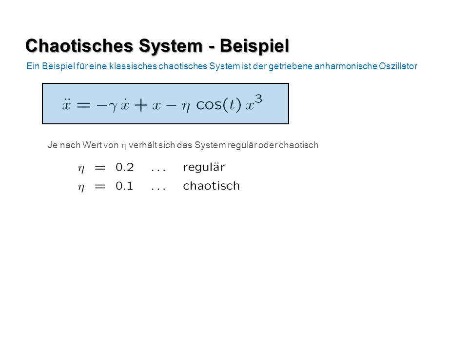 Ein Beispiel für eine klassisches chaotisches System ist der getriebene anharmonische Oszillator Je nach Wert von verhält sich das System regulär oder