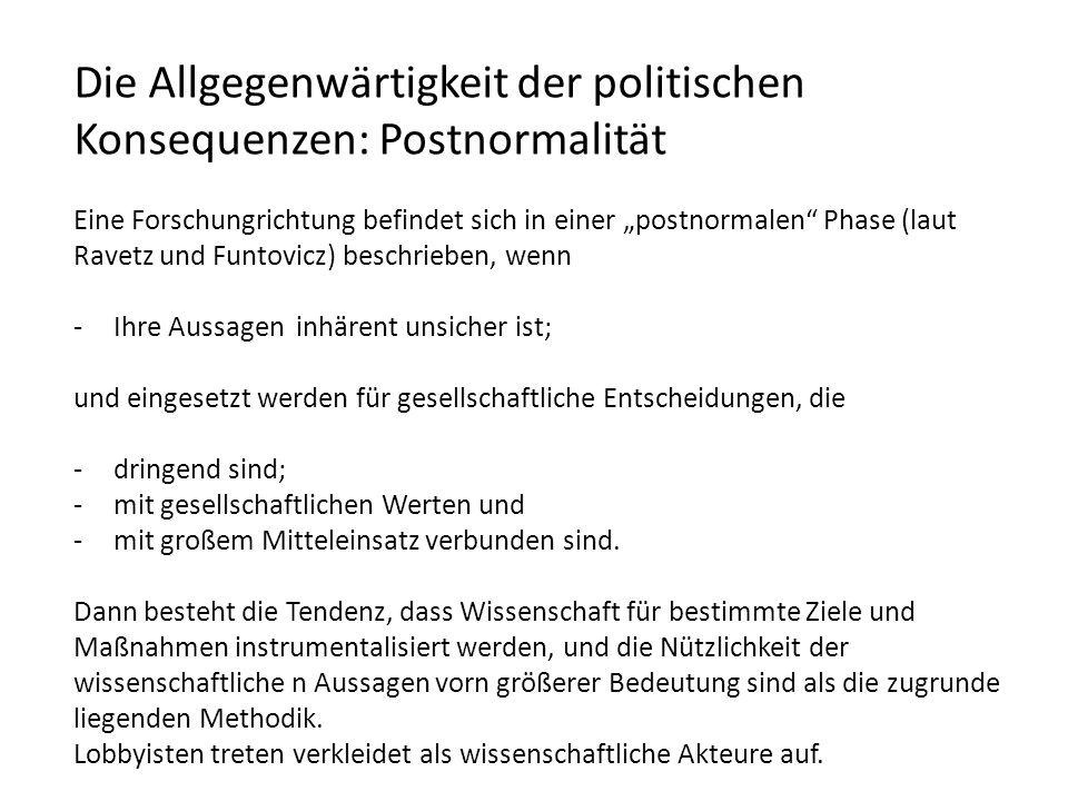 Die Allgegenwärtigkeit der politischen Konsequenzen: Postnormalität Eine Forschungrichtung befindet sich in einer postnormalen Phase (laut Ravetz und