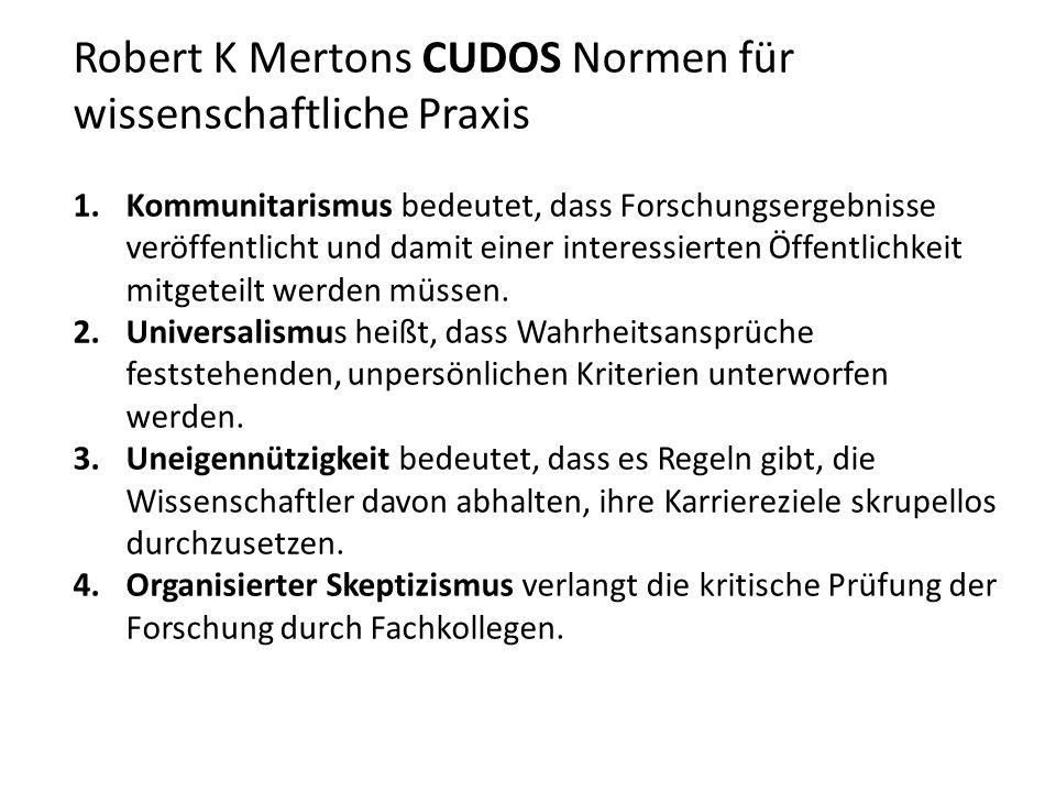 Robert K Mertons CUDOS Normen für wissenschaftliche Praxis 1.Kommunitarismus bedeutet, dass Forschungsergebnisse veröffentlicht und damit einer interessierten Öffentlichkeit mitgeteilt werden müssen.