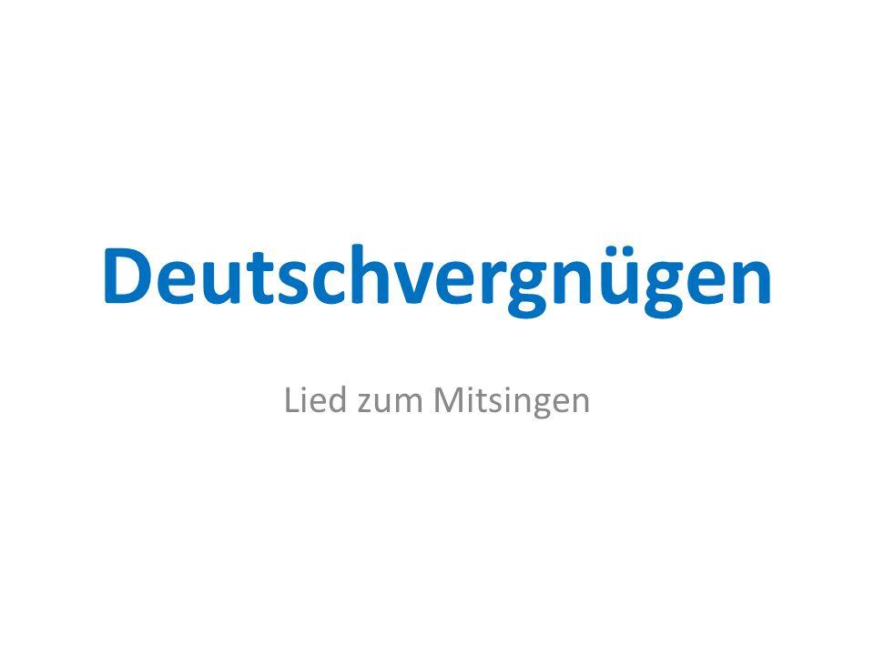 Deutsch hat Klasse, Deutsch hat Stil Und Romantik und Gefühl.