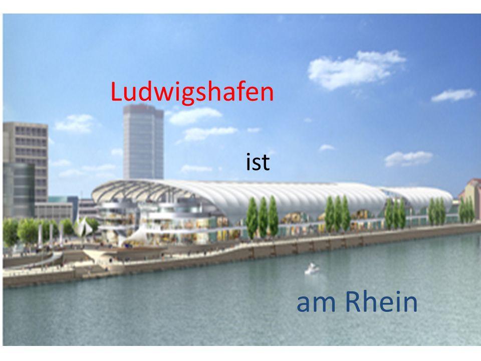 Ludwigshafen am Rhein ist