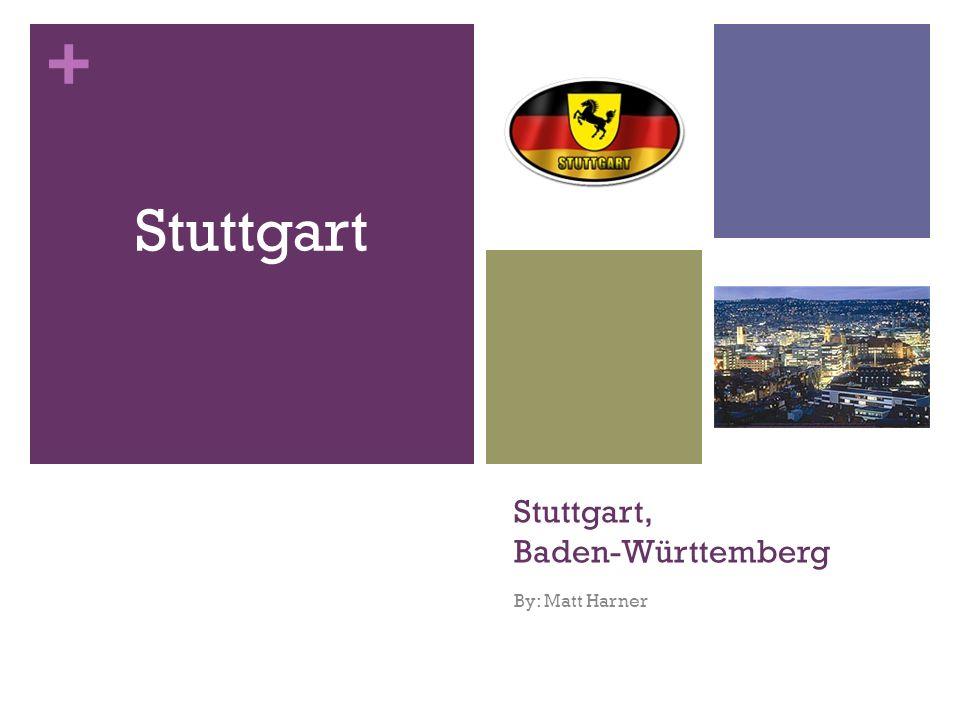+ Stuttgart, Baden-Württemberg By: Matt Harner Stuttgart